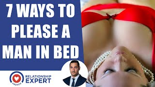 7 Ways To Please A Man In Bed! w/ Mark Rosenfeld