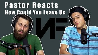 NF How Could You Leave Us  Pastor Reaction Video  Featuring CB The Student