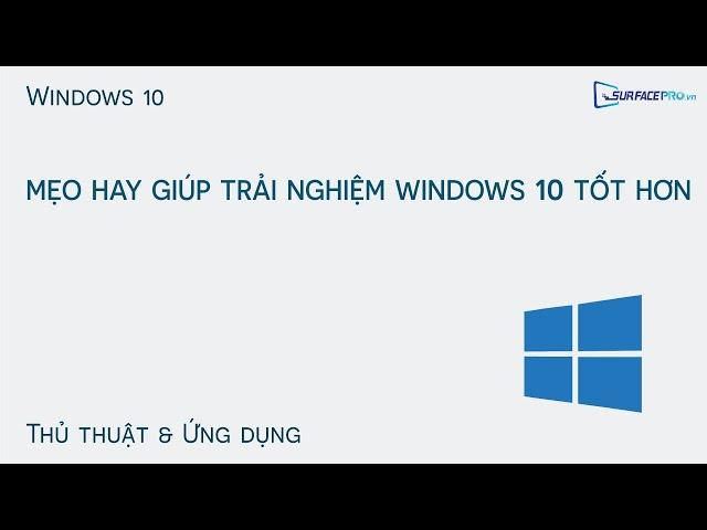 Mẹo hay giúp trải nghiệm Windows 10 tốt hơn