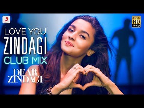 Love You Zindagi Club Mix - Dear Zindagi | Gauri S | Alia | Shah Rukh | Amit T | Kausar M