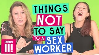 Things Not To Say To a Sex Worker