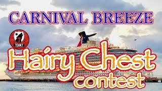 Carnival Breeze  Cruise Vlog: Hairy Chest Contest