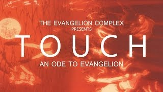 The Evangelion Complex Presents: TOUCH | An Ode to Evangelion