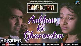 Ankhon Ke Gharonden | Daddy's Daughter | Roshni Khan, Anuj Singh | Latest Bollywood Songs 2018