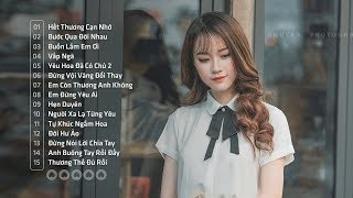 Những Ca Khúc Nhạc Trẻ Hay Nhất 2019 - Liên Khúc Nhạc Trẻ Tâm Trạng Buồn Dành Cho Người Thất Tình