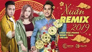 Nhạc Xuân 2019 - Châu Khải Phong, Wendy Thảo, Chu Bin - Liên Khúc Xuân Remix Sôi Động Chào Tết 2019