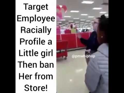 Target employee racially profile a little girl then ban her from store !