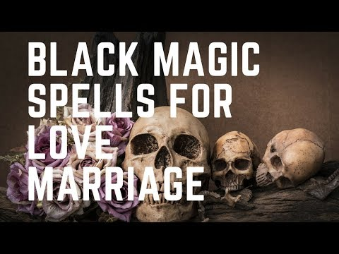 Black Magic Spells For Love Marriage.