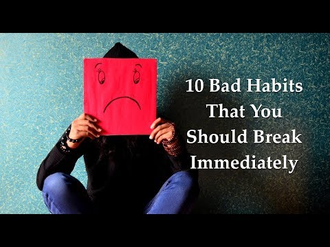 10 Bad Habits That You Should Break Immediately!