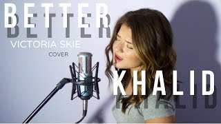 Better   Khalid (Cover By Victoria Skie) #SkieSessions