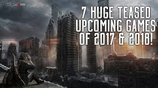 7 HUGE TEASED UPCOMING GAMES OF 2017 & 2018 | PS4 XBOX ONE PC