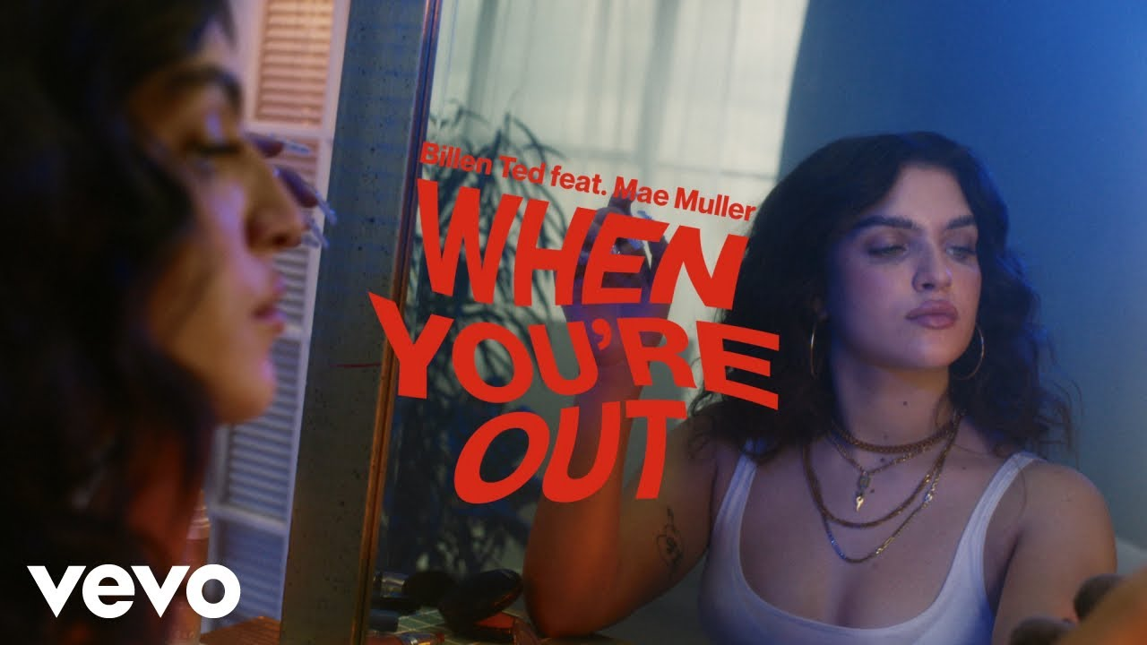 Billen Ted ft Mae Muller – When You're Out (Official Video)