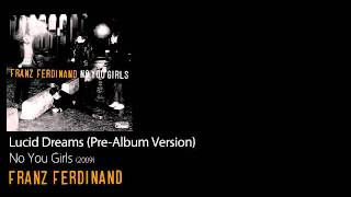 Lucid Dreams (Pre-Album Version) - No You Girls [2009] - Franz Ferdinand