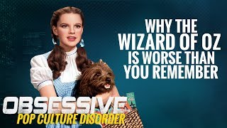 Why The Wizard Of Oz Is Worse Than You Remember - Obsessive Pop Culture Disorder