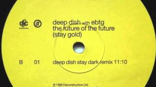 Deep Dish With EBTG - The Future Of The Future (Stay Gold) (Deep Dish Stay Dark Remix)