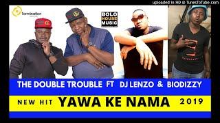 The Double Trouble - Yawa Ke Nama ft DJ Lenzo & Biodizzy [2019]