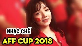 Nhạc chế AFF Cup 2018 | Việt Nam vs Malaysia | Nhạc chế cổ vũ bóng đá