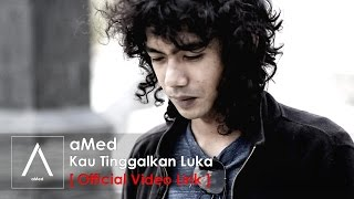 AMed - Kau Tinggalkan Luka (Official Lyric Video)