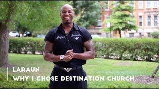 LaRaun-Why I chose Destination Church