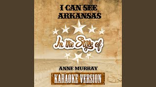 I Can See Arkansas (In the Style of Anne Murray) (Karaoke Version)
