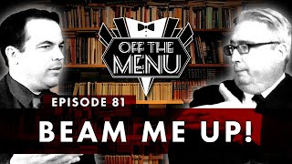 Off the Menu: Episode 81 - Beam Me Up!