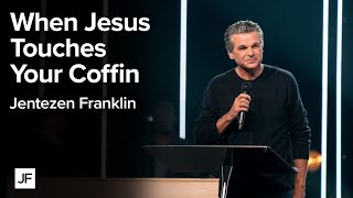 When Jesus Touches Your Coffin | Jentezen Franklin