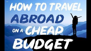 How to travel abroad on a CHEAP BUDGET