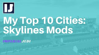 Cities: Skylines - Top 10 Mods With ImperialJedi
