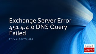 Microsoft Exchange Server Error 451 4.4.0 DNS Query Failed