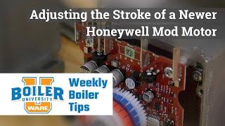 Adjusting the Stroke on Newer Honeywell Mod Motors - Weekly Boiler Tip