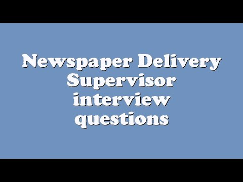 Newspaper Delivery Supervisor interview questions