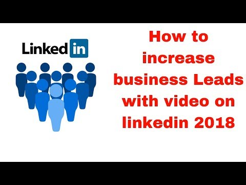 How to increase business Leads with video on linkedin 2018