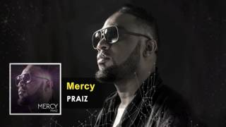 Praiz   Mercy Official Song (Audio)   X3M Music