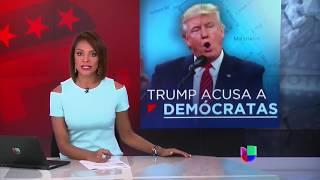 Trump acusa a Demócratas | Noticiero Univision
