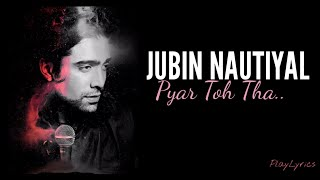 Pyar Toh Tha Full Song (lyrics) : Jubin Nautiyal | Asees Kaur