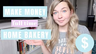 How To Make More Money With Your Home Bakery | Full Time Home Baking Business