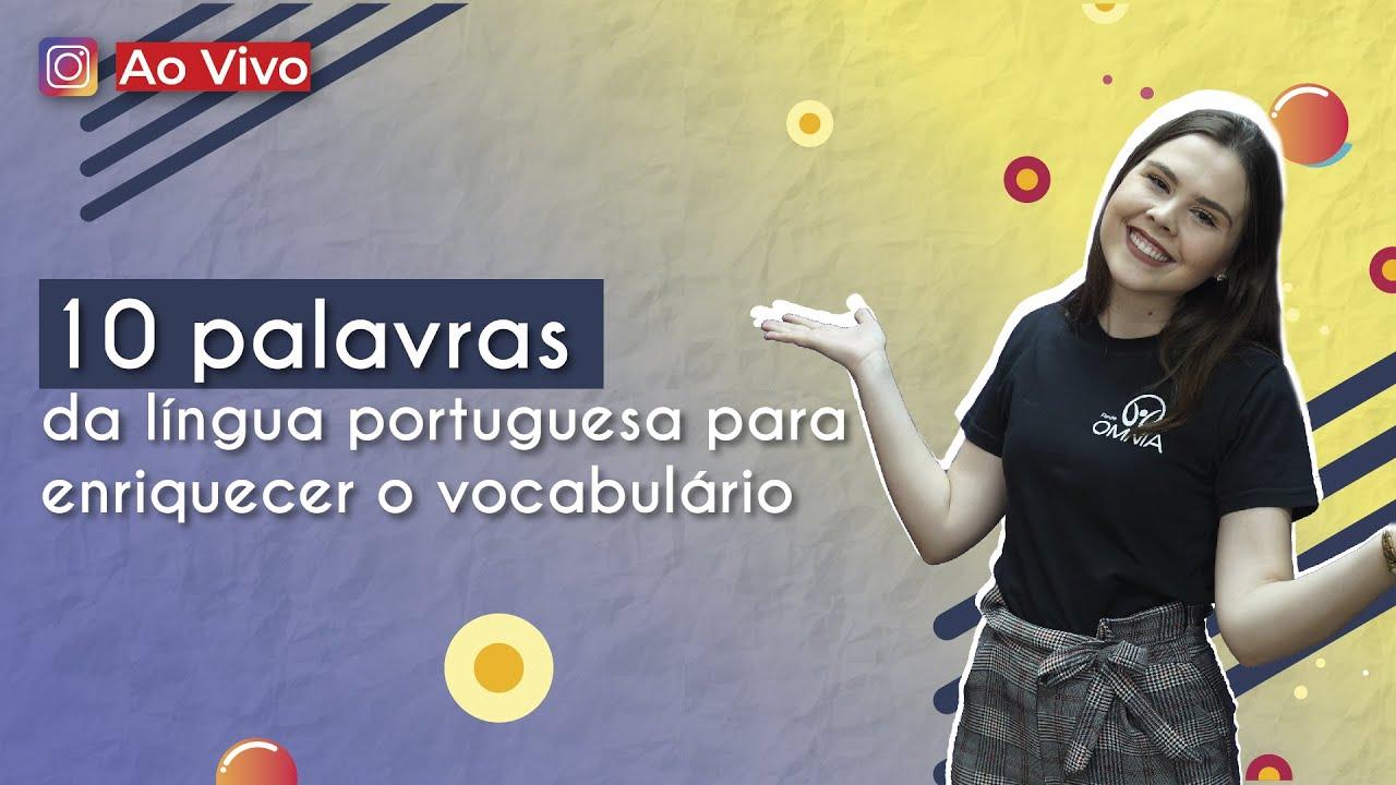 10 palavras da língua portuguesa para enriquecer o vocabulário