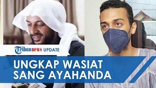 Putra Sulung Syekh Ali Jaber Ungkap Pesan Terakhir sang Ayah sebelum Wafat, Minta Tak Ingkari 1 Hal