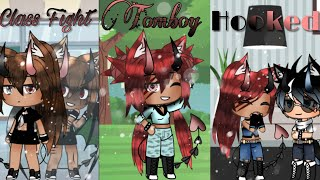 Class Fight, Tomboy, and Hooked •Gacha Life•
