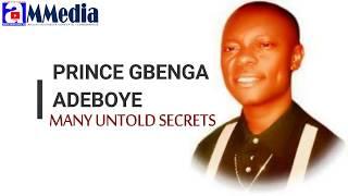 PRINCE GBENGA ADEBOYE FUNWONTAN UNTOLD SECRETS
