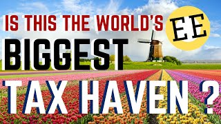 The Netherlands: Worlds Biggest Tax Haven?