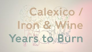 Calexico and Iron & Wine  - Calexico and Iron & Wine - 'Years to Burn' Behind the Scenes