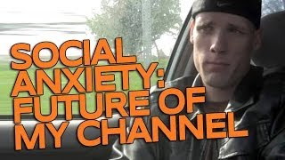 Social Anxiety: The Future of my Channel