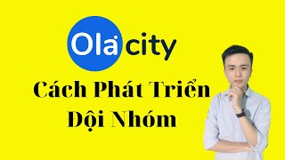 Tất Tần Tật   Hướng Dẫn Xây Dựng Đội Nhóm Ola City - Phát Triển Hệ Thống Đội Nhóm