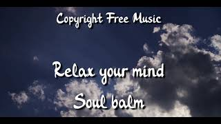 Copyright Free Relax Music - Relax your mind - Soul balm (Royalty Free)