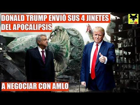 Donald Trump envía sus 4 jinetes del apocalipsis a negociar con AMLO