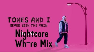 Nightcore Wh0re   Never Seen The Rain (tones And I)