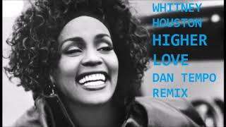 WHITNEY HOUSTON   HIGHER LOVE '19   DAN TEMPO REMIX