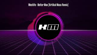 Westlife   Better Man (Kritikal Mass Remix)