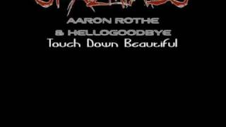 Aaron Rothe & Hellogoodbye - Touch Down Beautiful